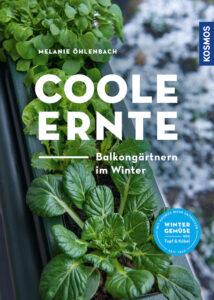 Buch - Melanie Öhlenbach: Coole Ernte. Balkongärtnern im Winter. Kosmos, 2021